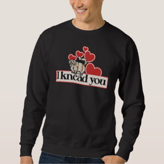 I knead you pullover sweatshirts