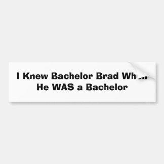 I Knew Bachelor Brad When He WAS a Bachelor Bumper Sticker