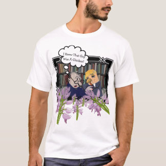I Knew That Guy Was A Chicken! T-Shirt