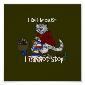 I knit because I cannot stop Poster
