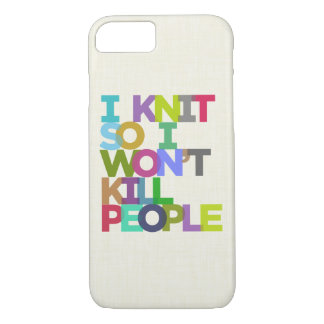 I Knit So I Won't Kill People iPhone 7 Case