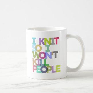 I Knit So I Won't Kill People Mug