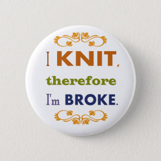 I Knit Therefore I'm Broke 2 Inch Round Button