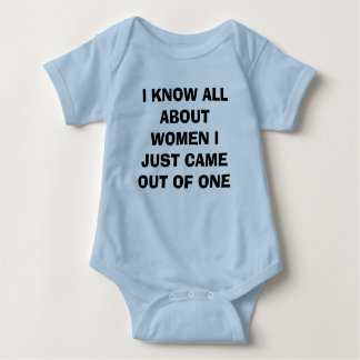 I KNOW ALL ABOUT WOMEN I JUST CAME OUT OF ONE BABY BODYSUIT