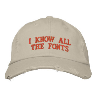 I KNOW ALL THE FONTS EMBROIDERED BASEBALL CAP