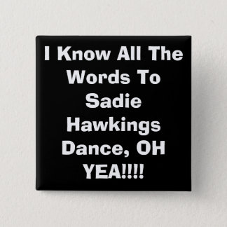 I Know All The Words To Sadie HawkingsDance, OH... 2 Inch Square Button