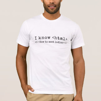 I Know HTML How to meet ladies Funny Coder T-Shirt