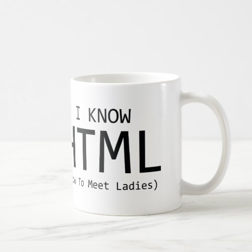 I Know HTML (How To Meet Ladies) Mugs