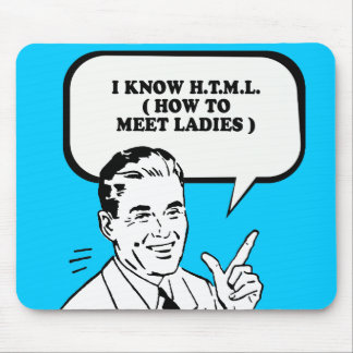 I KNOW HTML - HOW TO MEET LADIES T-shirt Mouse Pad