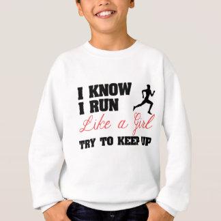 I Know I Run Like A Girl Sweatshirt