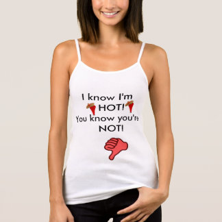 I know I'm hot you know you're not tank top