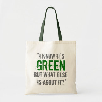 """""""I Know it's Green..."""" Bags"""