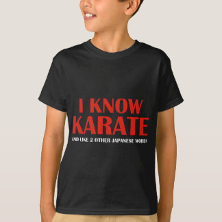 I Know Karate. And like 2 other Japanese words. T-Shirt