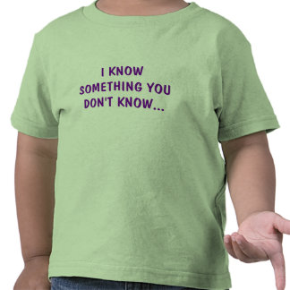 I KNOW SOMETHING YOU DON T KNOW TEES