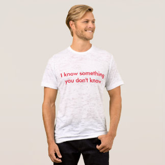 I know something you don't know shirt