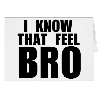 I know that feel BRO Card