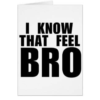 I know that feel BRO Greeting Card
