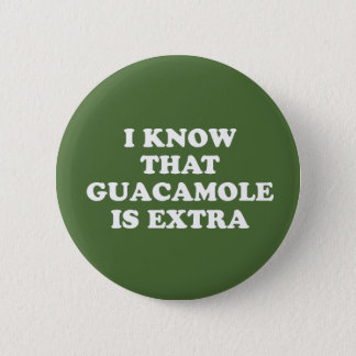 I Know That Guacamole Is Extra 2 Inch Round Button
