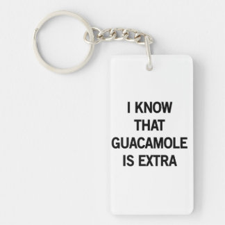 I Know that Guacamole is Extra Double-Sided Rectangular Acrylic Keychain