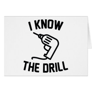 I Know The Drill Card