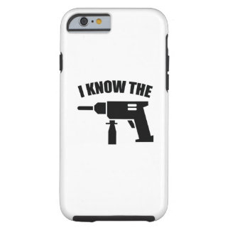 I Know The Drill Tough iPhone 6 Case