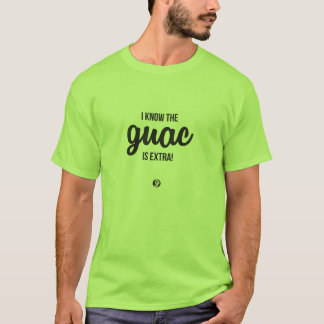 I Know the Guac is Extra! T-Shirt