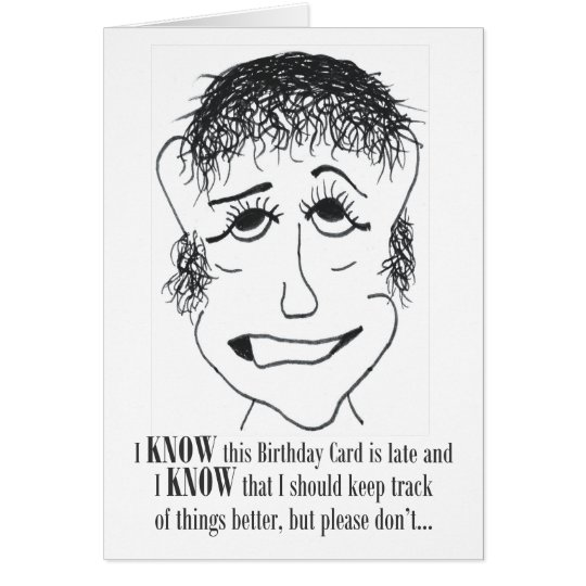 I Know This Birthday Card - Belated Birthday Card
