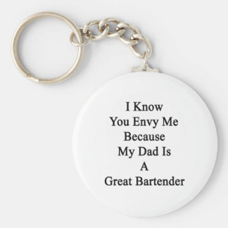 I Know You Envy Me Because My Dad Is A Great Barte Basic Round Button Keychain