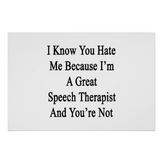 I Know You Hate Me Because I'm A Great Speech Ther Poster
