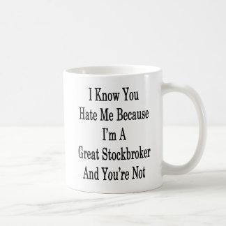 I Know You Hate Me Because I'm A Great Stockbroker Coffee Mug