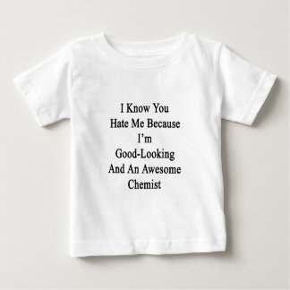 I Know You Hate Me Because I'm Good Looking And An Baby T-Shirt