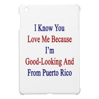 I Know You Love Me Because I'm Good Looking And Fr iPad Mini Cases