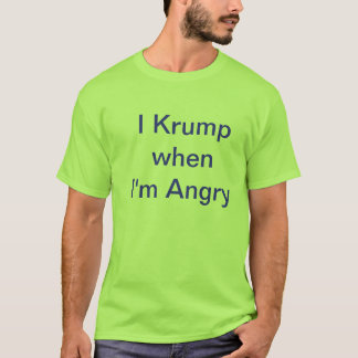 I Krump when I'm Angry T-Shirt