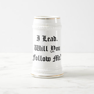 'I Lead. Will You Follow Me?' Custom Beer Stein