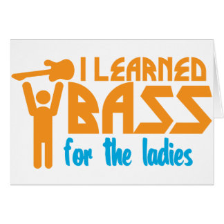 I learned bass for the ladies card