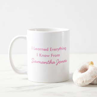 I Learned Everything I Know From Samantha Mug