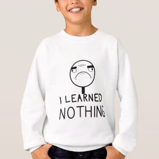 I learned nothing sweatshirt