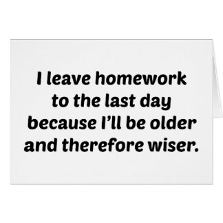 I Leave Homework To The Last Day Card