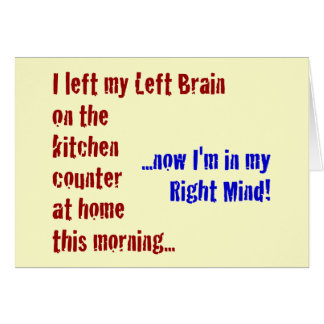 I Left My Left Brain at Home Card