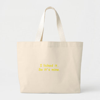 I Licked It So Its Mine Large Tote Bag