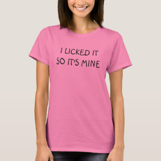 """I Licked It So It's Mine"" t-shirt"
