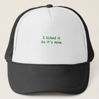 I Licked It So Its Mine Trucker Hat
