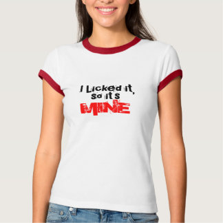 I Licked it... Tshirt