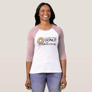 """I Licked Your Donut"" Women's 3/4 Raglan Shirt"