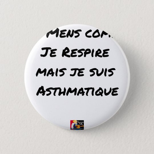 I LIE AS I BREATHE, BUT I AM ASTHMATIC 2 INCH ROUND BUTTON