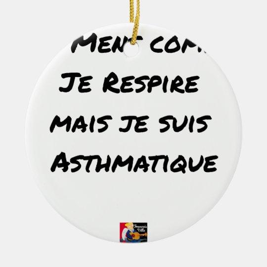 I LIE AS I BREATHE, BUT I AM ASTHMATIC CERAMIC ORNAMENT