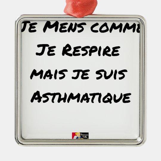 I LIE AS I BREATHE, BUT I AM ASTHMATIC METAL ORNAMENT