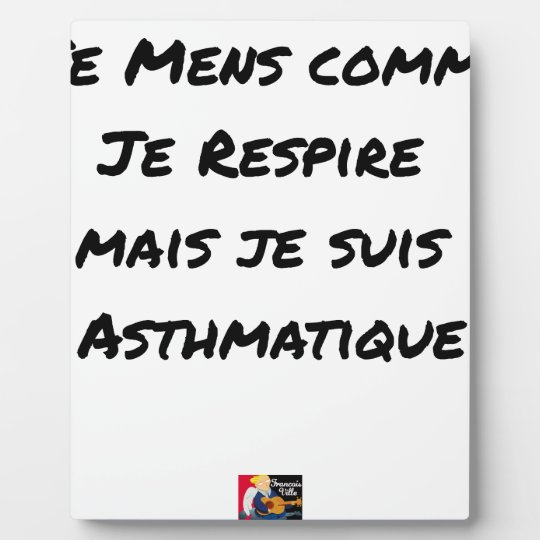 I LIE AS I BREATHE, BUT I AM ASTHMATIC PLAQUE