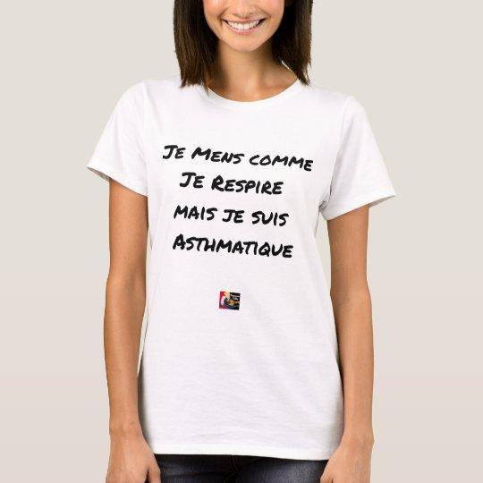 I LIE AS I BREATHE, BUT I AM ASTHMATIC T-Shirt