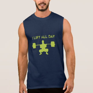 I Lift All Day - WeightLifting Sleeveless Shirt